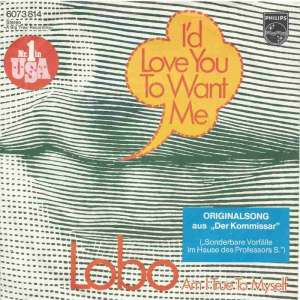 "Lobo - I'd Love You To Want Me (7"" Philips Vinyl-Single)"